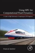 Using HPC for Computational Fluid Dynamics : A Guide to High Performance Computing for CFD Engineers - Shamoon Jamshed
