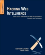 Hacking Web Intelligence : Open Source Intelligence and Web Reconnaissance Concepts and Techniques - Sudhanshu Chauhan