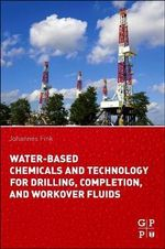 Water-Based Chemicals and Technology for Drilling, Completion, and Workover Fluids - Johannes Karl Fink