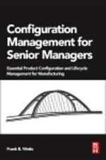Configuration Management for Senior Managers : Essential Product Configuration and Lifecycle Management for Manufacturing - Frank B. Watts