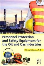 Personnel Protection and Safety Equipment for the Oil and Gas Industries - Alireza Bahadori