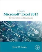 A Guide to Microsoft Excel 2013 for Scientists and Engineers - Bernard V. Liengme