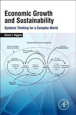 Economic Growth and Sustainability : Systems Thinking for a Complex World - Karen L. Higgins