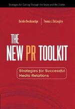 The New PR Toolkit : Strategies for Successful Media Relations - Deirdre Breakenridge