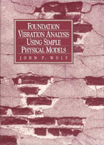 Foundation Vibration Analysis Using Simple Physical Models :  Evaluation and Trading - John P. Wolf