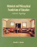 Historical and Philosophical Foundations of Education : Selected Readings - Gerald Lee Gutek