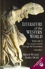 Literature of the Western World: v. 1 : The Ancient World Through the Renaissance - Brian Wilkie