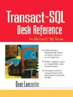 Transact-SQL Desk Reference : For Microsoft SQL Server - Deac Lancaster