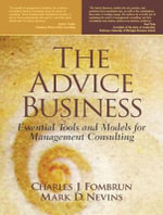 The Advice Business : Essential Tools and Models for Management Consulting :  Essential Tools and Models for Management Consulting - Charles J. Fombrun