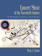 Concert Music of the Twentieth Century : Its Personalities, Institutions, and Techniques - Mark A. Radice