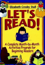 Lets Read : A Complete Month-By-Month Activities Program for Beginning Readers - Elizabeth Crosby Stull