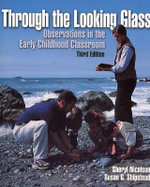 Through the Looking Glass : Observations in the Early Childhood Classroom - Susan G. Shipstead
