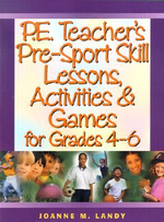 P.E. Teacher's Pre-Sports Skill Lessons, Activities and Games for Grades 4-6 : Grades 4-6 - Joanne M. Landy