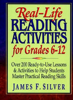 Real-Life Reading Activities for Grades 6-12 : Over 200 Ready-To-Use Lessons & Activities to Help Students Master Practical Reading Skills - JF Silver