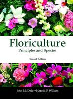 Floriculture : Principles and Species - Harold F. Wilkins