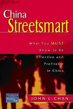 China Streetsmart : What You Must Know to be Effective and Profitable in China - John L. Chan