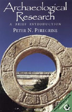 Archaeological Research : A Brief Introduction - Peter N. Peregrine