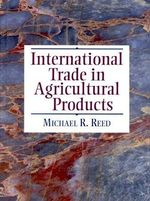 International Trade in Agricultural Products - Michael R. Reed.