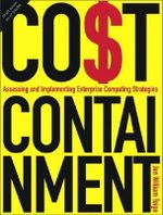 Cost Containment : Assessing and Implementing Enterprise Computing Strategies - Jon William Toigo
