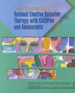 Case Studies in Rational Emotive Behavior Therapy with Children and Adolescents : A Cognitive-behavioral Perspective - Jerry Wilde
