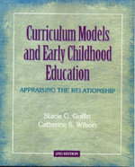 Curriculum Models and Early Childhood Education : Appraising the Relationship - Stacie G. Goffin