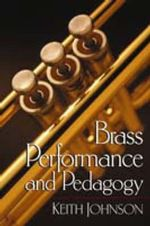 Brass Performance and Pedagogy / Keith Johnson. - Keith Johnson
