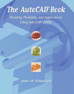 The AutoCAD Book : Drawing, Modeling and Applications Using AutoCAD 2002 - James M. Kirkpatrick