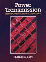 Power Transmission : Mechanical, Hydraulic, Pneumatic, and Electrical - Thomas E Scott