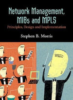 Mibs, Mpls and Network Management : Principles, Design and Implementation - Stephen B. Morris