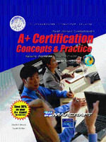 A+ Certification : Concepts and Practice Stand Alone Text - Charles J. Brooks