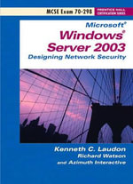 Windows Server 2003 : Designing Network Security (Exam 70-298) - Kenneth C. Laudon