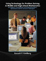 Using Technology and Problem Solving in Middle and High School Mathematics : Investigations Using Scientific and Graphing Calculators, Spreadsheets, and the Geometer's Sketchpad - Kenneth P. Goldberg
