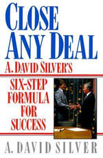 Close Any Deal : A. David Silver's 6-Step Formula for Success - A.David Silver
