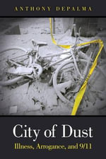 City of Dust  :  Illness, Arrogance, and 9/11 - Anthony DePalma