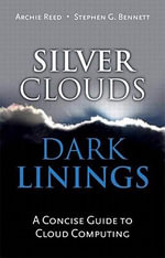 Silver Clouds, Dark Linings : A Concise Guide to Cloud Computing - Archie Reed