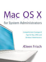 Mac OS X for System Administrators : Tools and Techniques for Linux and Unix Administra... - Aeleen Frisch