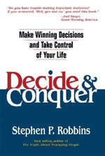 Decide & Conquer : Make Winning Decisions and Take Control of Your Life - Stephen P. Robbins