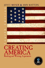 Creating America : Reading and Writing Arguments - Joyce Moser