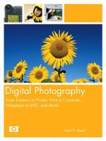 Digital Photography : From Camera to Printer, Print to Computer, Videotape to DVD and More! - David D. Busch