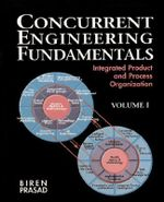 Concurrent Engineering Fundamentals: Integrated Product and Process Organization v. 1 : Integrated Product and Process Organization - Biren Prasad