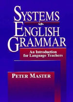 Systems in English Grammar : An Introduction for Language Teachers - Peter Master