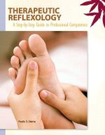 Therapeutic Reflexology : A Step-by-Step Guide to Professional Competence - Paula Stone