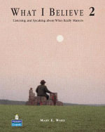 What I Believe 2 : Listening and Speaking About What Really Matters - Mary Ward
