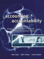 Accounting & Accountability : Changes and Challenges in Corporate Social and Environmental Reporting - Rob Gray
