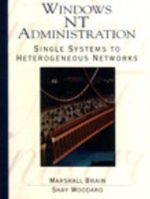 Windows NT Administration : Single Systems to Heterogeneous Networks - Marshall Brain