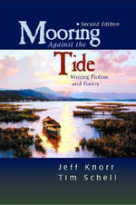 Mooring Against the Tide : Writing Fiction and Poetry - Jeff Knorr