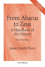 From Abacus to Zeus : A Handbook of Art History - James Smith Pierce