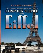 An Object-oriented Introduction to Computer Science Using Eiffel : A Practical Approach Using OMT and Fusion - Richard S. Wiener