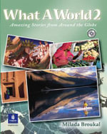 What a World 2 : Amazing Stories from Around the Globe, Student Book and Audio CD: Student Book and Audio CD Bk. 2 - Milada Broukal
