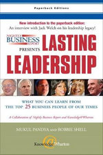Nightly Business Report Presents Lasting Leadership : Lessons from the 25 Most Influential Business People of Our Times - Mukul Pandya